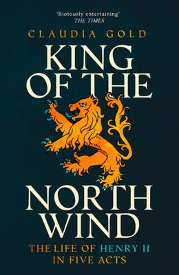 King Of The North Wind - The Life of Henry II in Five Acts