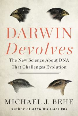 Darwin Devolves - Why Evolution Has Failed to Explain How Species Progress and How Science Shows It Never Will