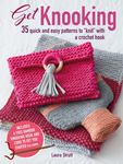 Get Knooking - 35 Quick and Easy Patterns to Knit with a Crochet Hook