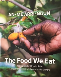 An-Me Arri-ngun - Traditional Plant Foods of the Kundjeyhmi People of Kakadu National Park: the Food We Eat