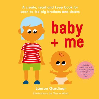 Baby + Me: a create, read, and keep book for soon-to-be big brothers and sisters
