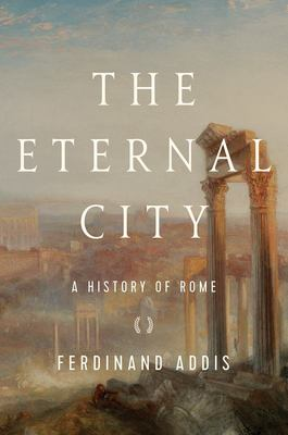 The Eternal City - A History of Rome