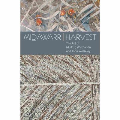 Midawarr Harvest: The Art of Mulkum Wirrpanda and John Wolseley