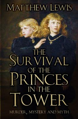 Survival of the Princes in the Tower - Murder, Mystery and Myth