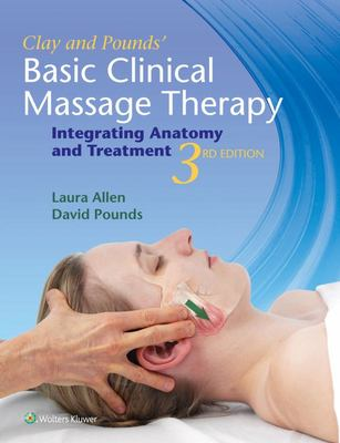 Clay & Pounds' Basic Clinical Massage TherapyIntegrating Anatomy and Treatment