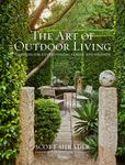 The Art of Outdoor Living - Gardens for Entertaining Family and Friends