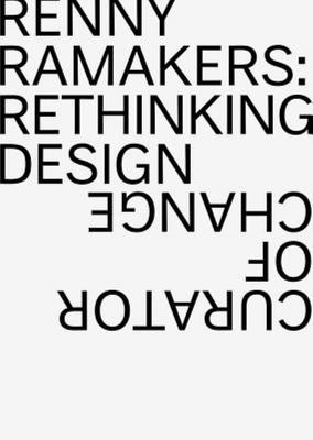 Renny Ramakers - Rethinking Design--Curator of Change