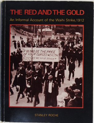 The Red and the Gold - An Informal Account of the Waihi Strike, 1912