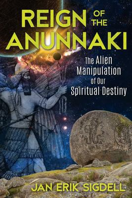 Reign of the Anunnaki - The Alien Manipulation of Our Spiritual Destiny