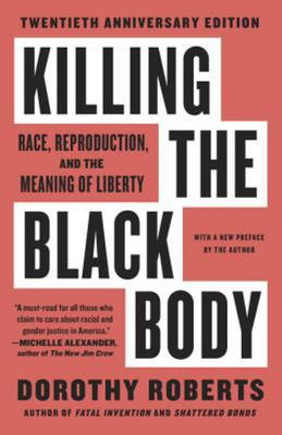 Killing the Black Body - Race, Reproduction, and the Meaning of Liberty