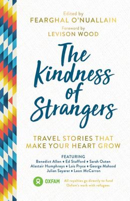 The Kindness of Strangers - Travel Stories That Make Your Heart Grow