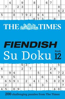 The Times Fiendish Su Doku Book 12:200 Challenging Su Doku Puzzles