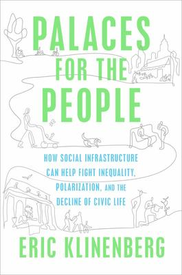 Palaces for the People - How Social Infrastructure Can Help Fight Inequality, Polarization, and the Decline of Civic Life