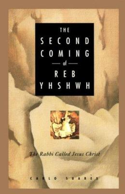The Second Coming of Reb Yhshwh - The Rabbi Called Jesus Christ