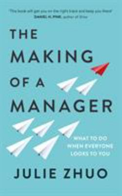 The Making of a Manager - How to Crush Your Job As the New Boss