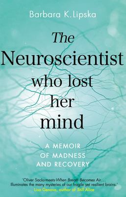 The Neuroscientist Who Lost Her Mind - A Memoir of Madness and Recovery