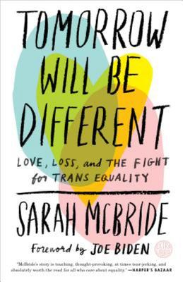 Tomorrow Will Be Different - Love, Loss, and the Fight for Trans Equality