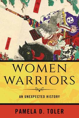 Women Warriors - An Unexpected History