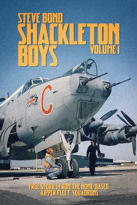 Shackleton Boys Volume 1 - True Stories from the Home-Based 'Kipper Fleet' Squadrons