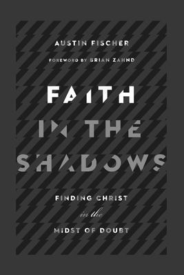 Faith in the Shadows - Finding Christ in the Midst of Doubt