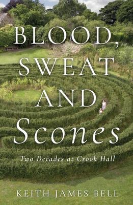 Blood, Sweat and Scones - Two Decades at Crook Hall