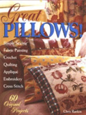 Great Pillows! - 60 Original Projects: Simple Sewing, Fabric Painting, Crochet, Quilting, Applique, Embroidery, Cross-Stitch
