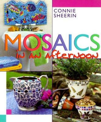 Mosaics in an Afternoon - Quick and Easy Techniques for Creating Mixed Media Mosaics