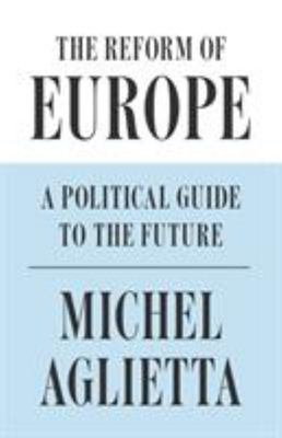 The Reform of Europe - A Political Guide to the Future