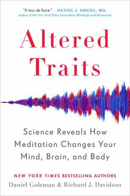 Altered Traits - Science Reveals How Meditation Changes Your Mind, Brain, and Body