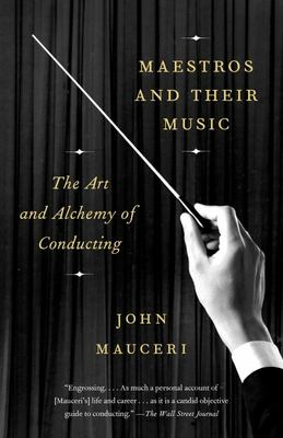 Maestros and Their Music - The Art and Alchemy of Conducting