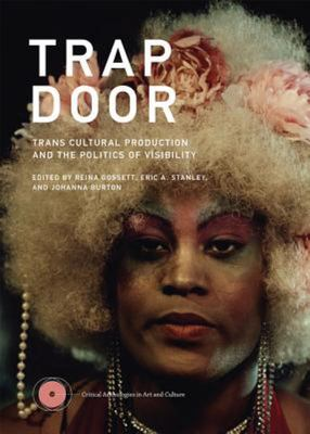 Trap Door - Trans Cultural Production and the Politics of Visibilty