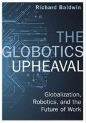 The Globotics Upheaval: Globalisation, Robotics and the Future of Work