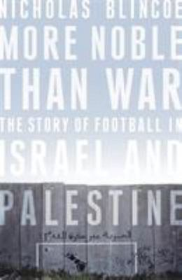 More Noble Than War - The Story of Football in Israel and Palestine