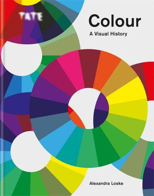 Colour: a Visual History - The Exploration of Colour from Newton to Pantone (Tate)