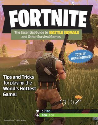 Fortnite - The Essential Guide to Battle Royale and Other Survival Games