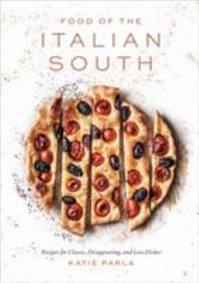 Food of the Italian South: Tastes and Traditions from Campania to Calabria
