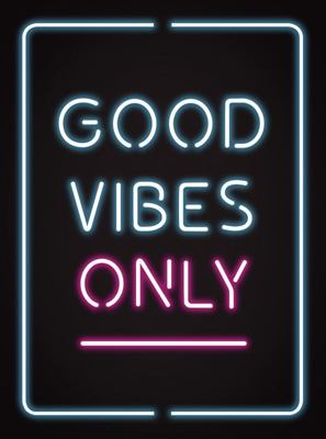 Good Vibes Only - Quotes and Statements to Help You Radiate Positivity