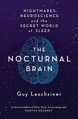 The Nocturnal Brain Tales of Nightmares and Neuroscience
