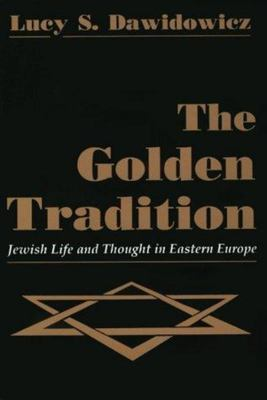 The Golden Tradition - Jewish Life and Thought in Eastern Europe