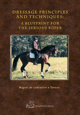 Dressage Principles and Techniques - A Blueprint for the Serious Rider