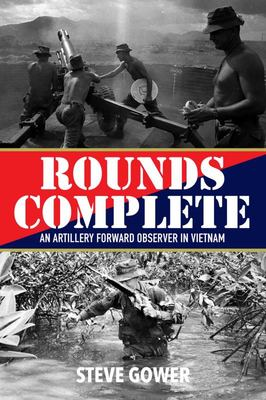 Rounds Complete: An Artillery Forward Observer in Vietnam