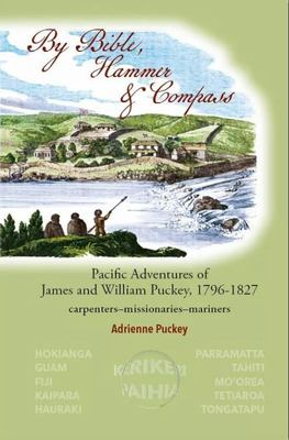By Bible, Hammer and Compass - Pacific Adventures of James and William Puckey 1796-1827