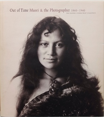 Out of Time: Maori and the Photographer 1860 - 1940. The Ngawini Cooper Trust Collection