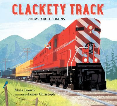 Clackety Track - Poems about Trains