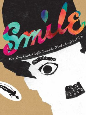 Smile: How Young Charlie Chaplin Taught the World to Laugh (and Cry)