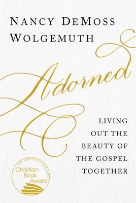 Adorned - Living Out the Beauty of the Gospel Together