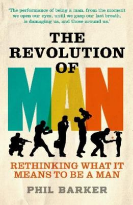 The Revolution of Man: Rethinking What It Means to Be A Man