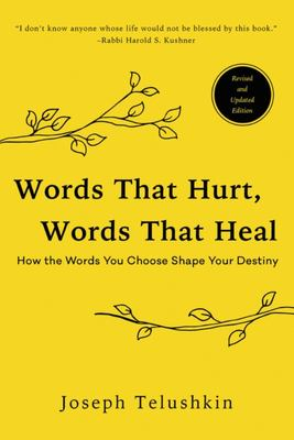 Words That Hurt, Words That Heal - How to Choose Words Wisely and Well