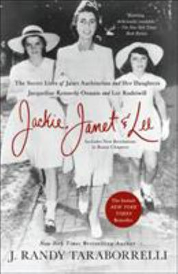 Jackie, Janet and Lee: The Secret Lives of Janet Auchincloss and Her Daughters, Jacqueline Kennedy Onassis and Lee Radziwill