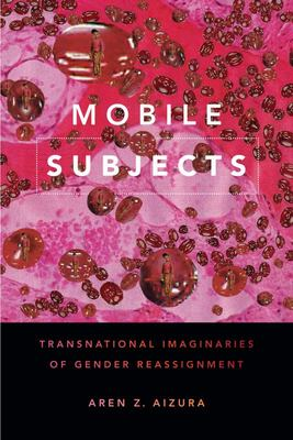 Mobile Subjects - Transnational Imaginaries of Gender Reassignment